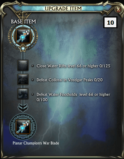 Upgrade 10 Close Water Rifts level 66 or higher x125 Defeat Collossi in Vostigar Peaks x20 Defeat Water Footholds level 66 or higher x100