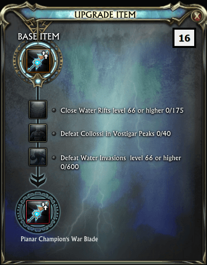 Upgrade 16 Close Water Rifts level 66 or higher x175 Defeat Collossi in Vostigar Peaks x40 Defeat Water Invasions level 66 or higher x600