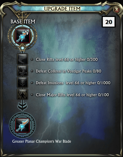 Upgrade 20 Close Rifts level 66 or higher x300 Defeat Collossi in Vostigar Peaks x80 Defeat Invasions level 66 or higher x1000 Close Major Rifts level 66 or higher x100